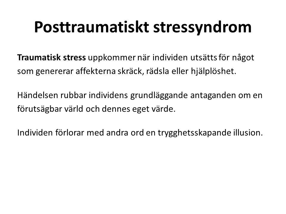 Posttraumatiskt stressyndrom Traumatisk stress uppkommer när individen utsätts för något som genererar affekterna skräck, rädsla eller hjälplöshet. Hä