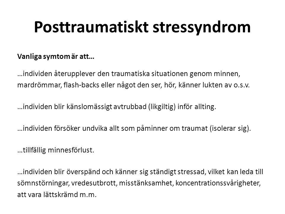 Posttraumatiskt stressyndrom Vanliga symtom är att… …individen återupplever den traumatiska situationen genom minnen, mardrömmar, flash-backs eller nå