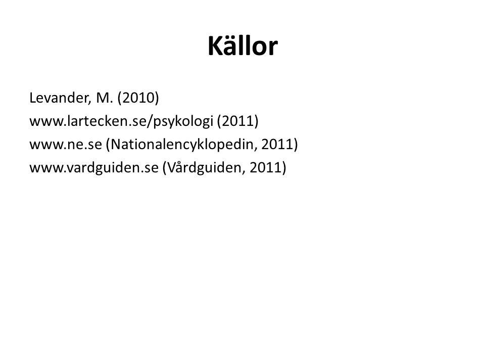 Källor Levander, M. (2010) www.lartecken.se/psykologi (2011) www.ne.se (Nationalencyklopedin, 2011) www.vardguiden.se (Vårdguiden, 2011)