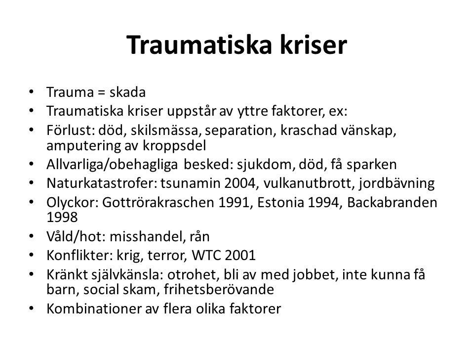 Traumatiska kriser • Trauma = skada • Traumatiska kriser uppstår av yttre faktorer, ex: • Förlust: död, skilsmässa, separation, kraschad vänskap, ampu