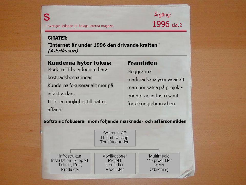 1996 sid.2 Årgång: Softronic fokuserar inom följande marknads- och affärsområden s - Sveriges ledande IT bolags interna magazin Modern IT betyder inte bara kostnadsbesparingar.
