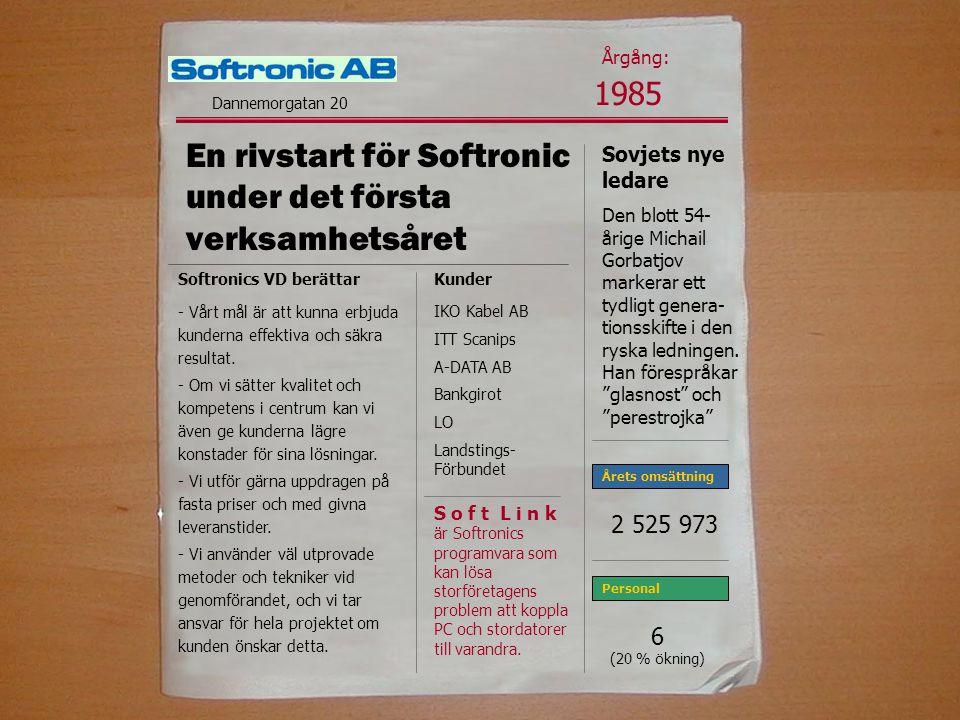 En rivstart för Softronic under det första verksamhetsåret Årets omsättning Personal 1985 Softronics VD berättar - Vårt mål är att kunna erbjuda kunderna effektiva och säkra resultat.