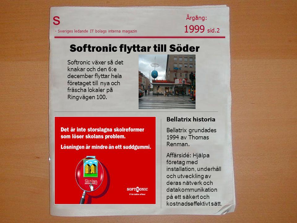 s 1999 sid.2 Årgång: - Sveriges ledande IT bolags interna magazin Softronic växer så det knakar och den 6:e december flyttar hela företaget till nya och fräscha lokaler på Ringvägen 100.