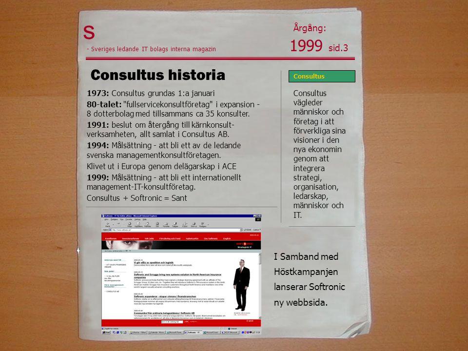 s Consultus historia Årgång: - Sveriges ledande IT bolags interna magazin Consultus vägleder människor och företag i att förverkliga sina visioner i den nya ekonomin genom att integrera strategi, organisation, ledarskap, människor och IT.