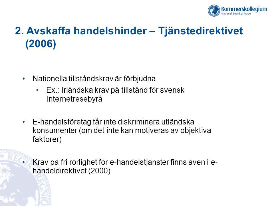 2. Avskaffa handelshinder – Tjänstedirektivet (2006) •Nationella tillståndskrav är förbjudna •Ex.: Irländska krav på tillstånd för svensk Internetrese