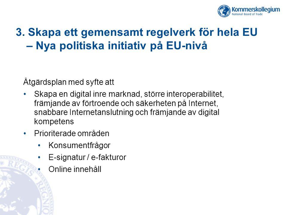 3. Skapa ett gemensamt regelverk för hela EU – Nya politiska initiativ på EU-nivå Åtgärdsplan med syfte att •Skapa en digital inre marknad, större int