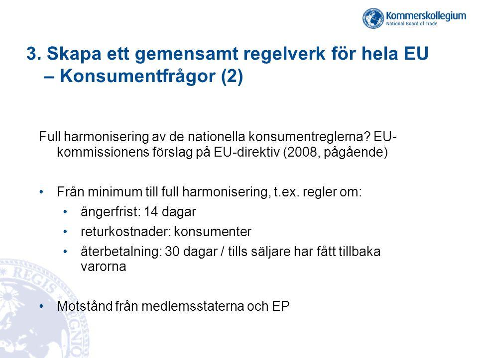 3. Skapa ett gemensamt regelverk för hela EU – Konsumentfrågor (2) Full harmonisering av de nationella konsumentreglerna? EU- kommissionens förslag på
