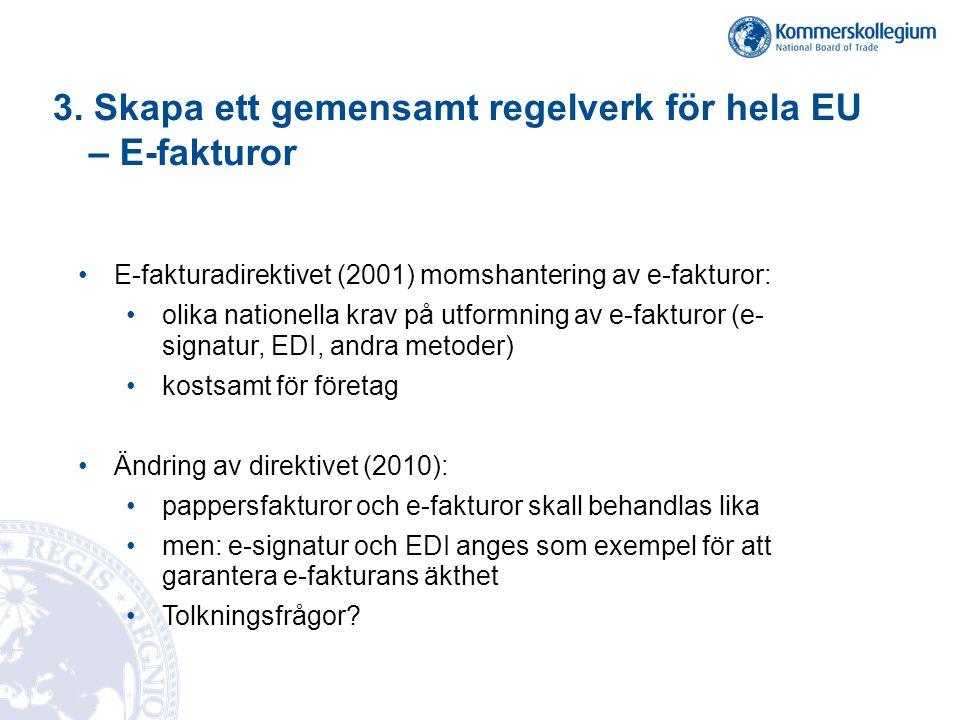 3. Skapa ett gemensamt regelverk för hela EU – E-fakturor •E-fakturadirektivet (2001) momshantering av e-fakturor: •olika nationella krav på utformnin