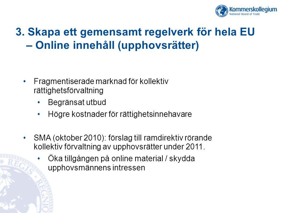 3. Skapa ett gemensamt regelverk för hela EU – Online innehåll (upphovsrätter) •Fragmentiserade marknad för kollektiv rättighetsförvaltning •Begränsat
