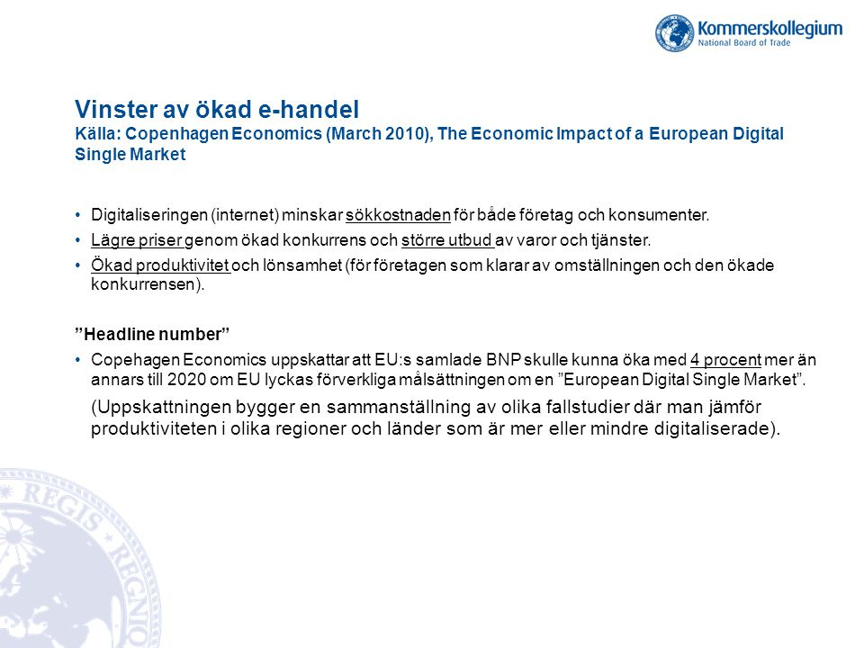 Vinster av ökad e-handel Källa: Copenhagen Economics (March 2010), The Economic Impact of a European Digital Single Market •Digitaliseringen (internet) minskar sökkostnaden för både företag och konsumenter.