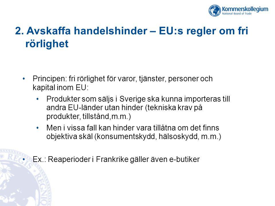2. Avskaffa handelshinder – EU:s regler om fri rörlighet •Principen: fri rörlighet för varor, tjänster, personer och kapital inom EU: •Produkter som s