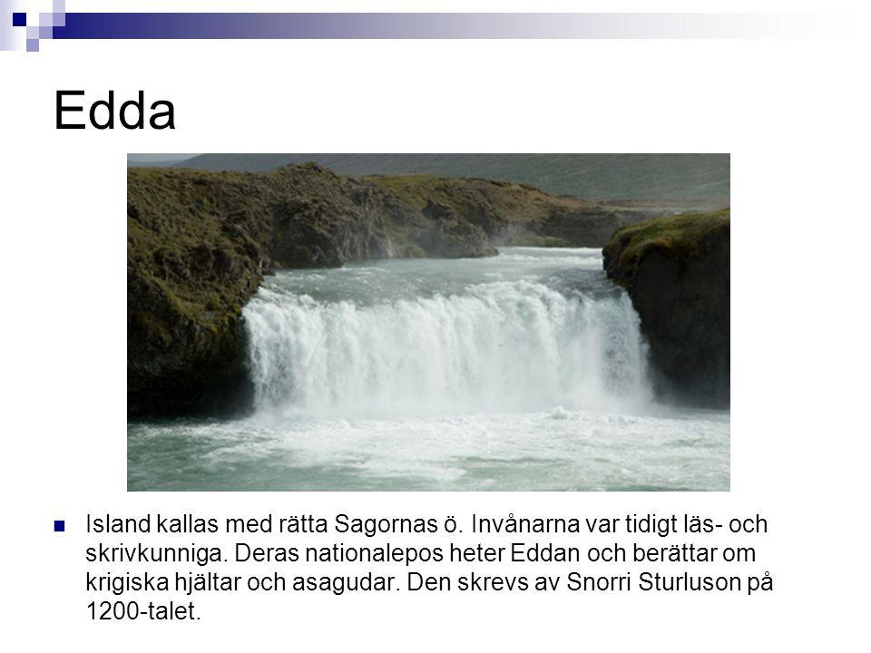 Edda  Island kallas med rätta Sagornas ö. Invånarna var tidigt läs- och skrivkunniga. Deras nationalepos heter Eddan och berättar om krigiska hjältar