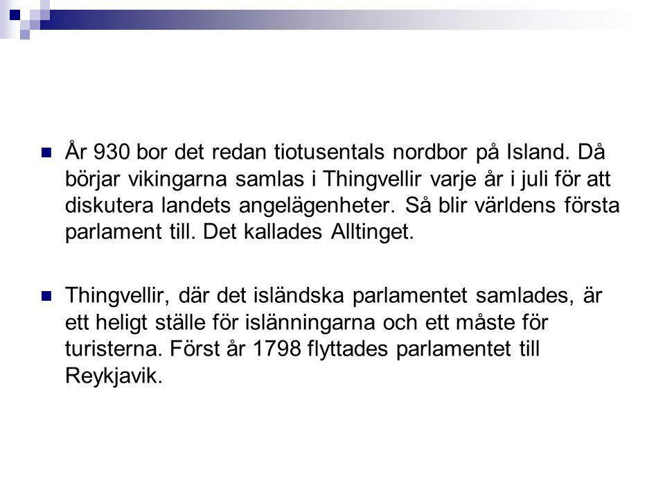  År 930 bor det redan tiotusentals nordbor på Island. Då börjar vikingarna samlas i Thingvellir varje år i juli för att diskutera landets angelägenhe