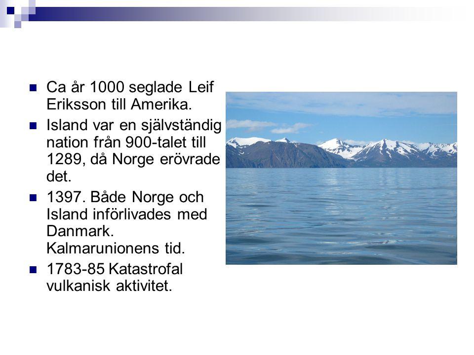  Ca år 1000 seglade Leif Eriksson till Amerika.  Island var en självständig nation från 900-talet till 1289, då Norge erövrade det.  1397. Både Nor