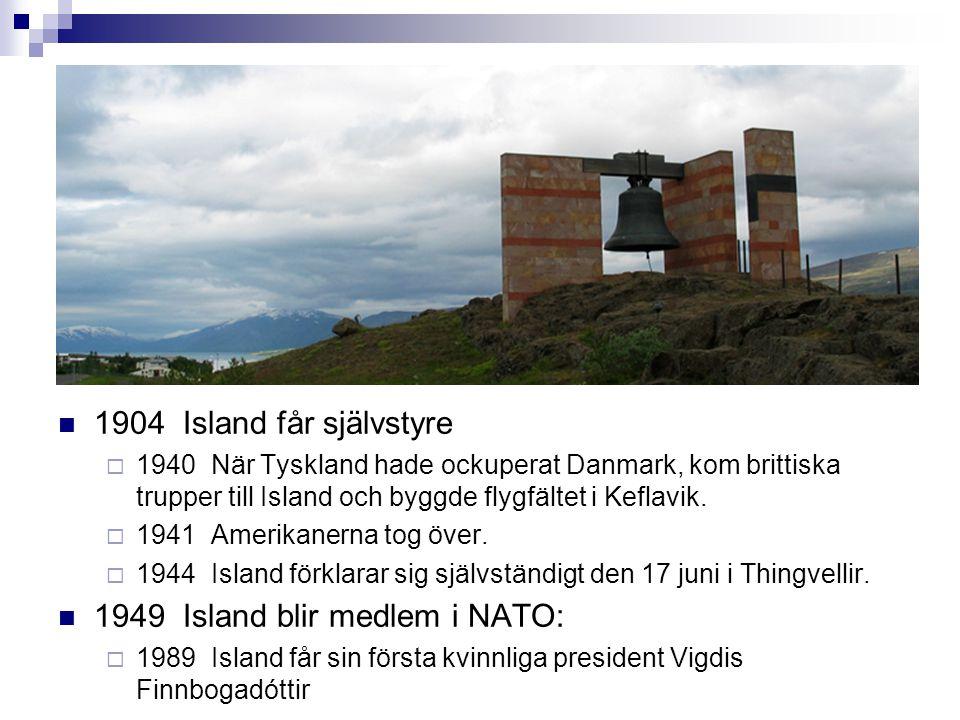  1904 Island får självstyre  1940 När Tyskland hade ockuperat Danmark, kom brittiska trupper till Island och byggde flygfältet i Keflavik.  1941 Am