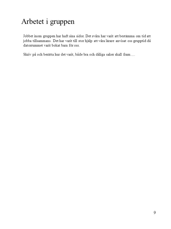 8 Målen vi skulle uppnå var att bygga en hundgård efter nedanstående krav: • Passa till en drever • Smälta in i gårdsmiljön • kosta mindre än 10.000 kronor •Vara inflyttningsklar i januari 2006 • Ägaren skulle själv skaffa fram virke • Vi skulle göra ritning • Beräkning av virkesåtgång klar i augusti 2005 • Ägaren skulle måla själv Passa till en drever Enligt de uppgifter vi fick fram skulle en drever behöv en rastgård stor som …….