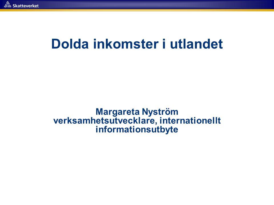 Dolda inkomster i utlandet Margareta Nyström verksamhetsutvecklare, internationellt informationsutbyte