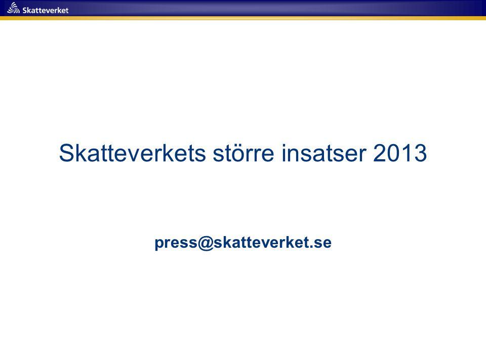 Skatteverkets större insatser 2013 press@skatteverket.se
