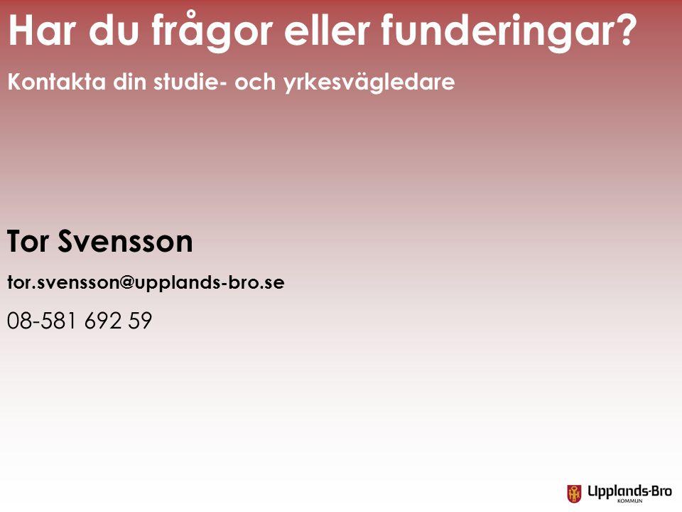 Har du frågor eller funderingar? Kontakta din studie- och yrkesvägledare Tor Svensson tor.svensson@upplands-bro.se 08-581 692 59