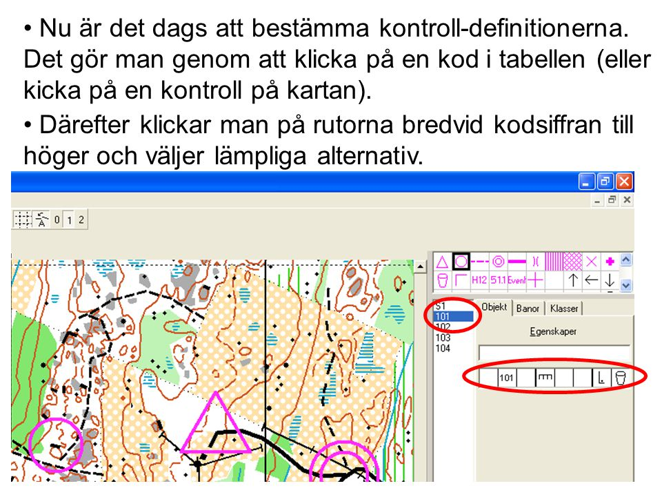• Nu är det dags att bestämma kontroll-definitionerna. Det gör man genom att klicka på en kod i tabellen (eller kicka på en kontroll på kartan). • Där