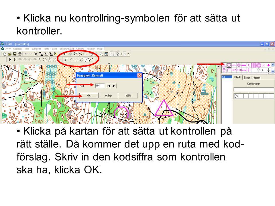 • Klicka nu kontrollring-symbolen för att sätta ut kontroller. • Klicka på kartan för att sätta ut kontrollen på rätt ställe. Då kommer det upp en rut