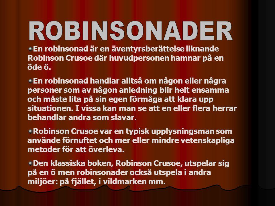 En robinsonad är en äventyrsberättelse liknande Robinson Crusoe där huvudpersonen hamnar på en öde ö. En robinsonad handlar alltså om någon eller någr