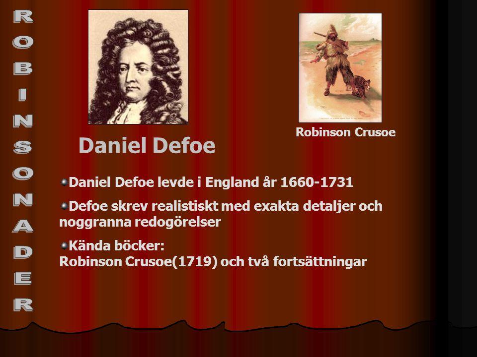 Daniel Defoe Daniel Defoe levde i England år 1660-1731 Defoe skrev realistiskt med exakta detaljer och noggranna redogörelser Kända böcker: Robinson C