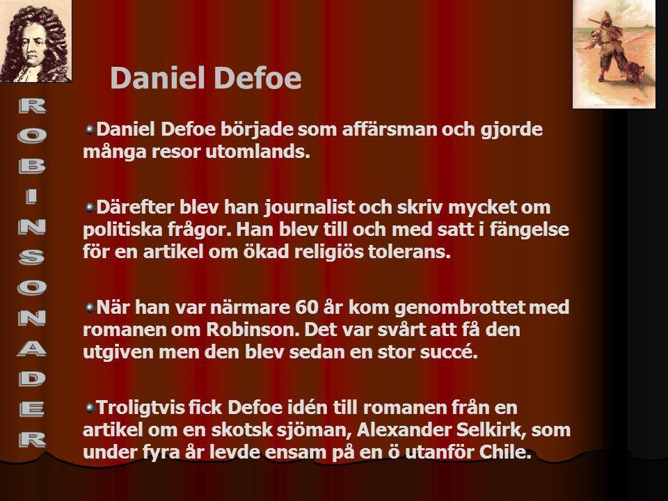 Daniel Defoe började som affärsman och gjorde många resor utomlands. Därefter blev han journalist och skriv mycket om politiska frågor. Han blev till