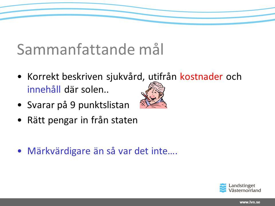 www.lvn.se Sammanfattande mål •Korrekt beskriven sjukvård, utifrån kostnader och innehåll där solen.. •Svarar på 9 punktslistan •Rätt pengar in från s
