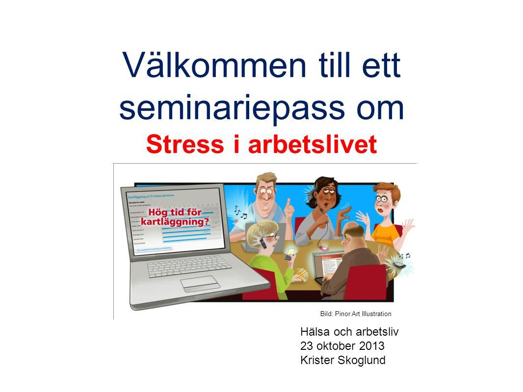 Välkommen till ett seminariepass om Stress i arbetslivet Hälsa och arbetsliv 23 oktober 2013 Krister Skoglund Bild: Pinor Art Illustration