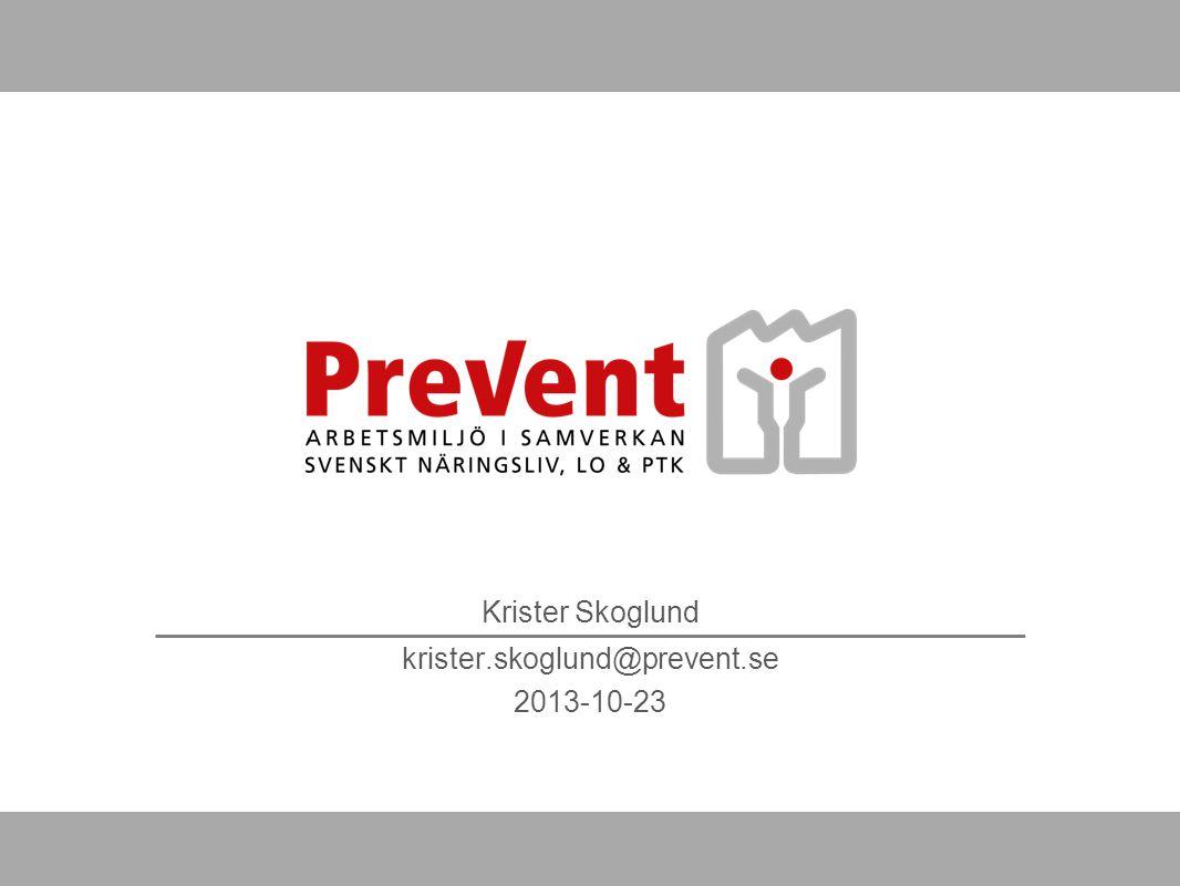 Krister Skoglund krister.skoglund@prevent.se 2013-10-23