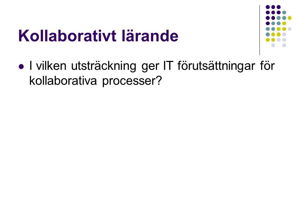 Kollaborativt lärande  I vilken utsträckning ger IT förutsättningar för kollaborativa processer?