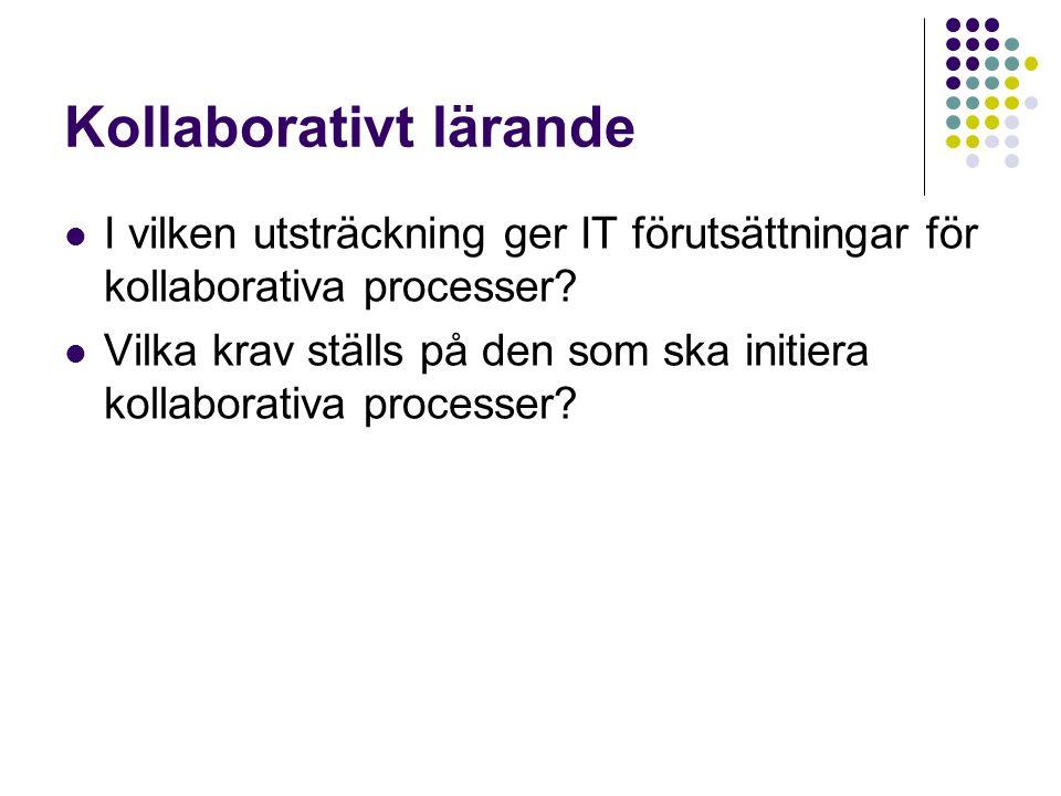 Kollaborativt lärande  I vilken utsträckning ger IT förutsättningar för kollaborativa processer?  Vilka krav ställs på den som ska initiera kollabor