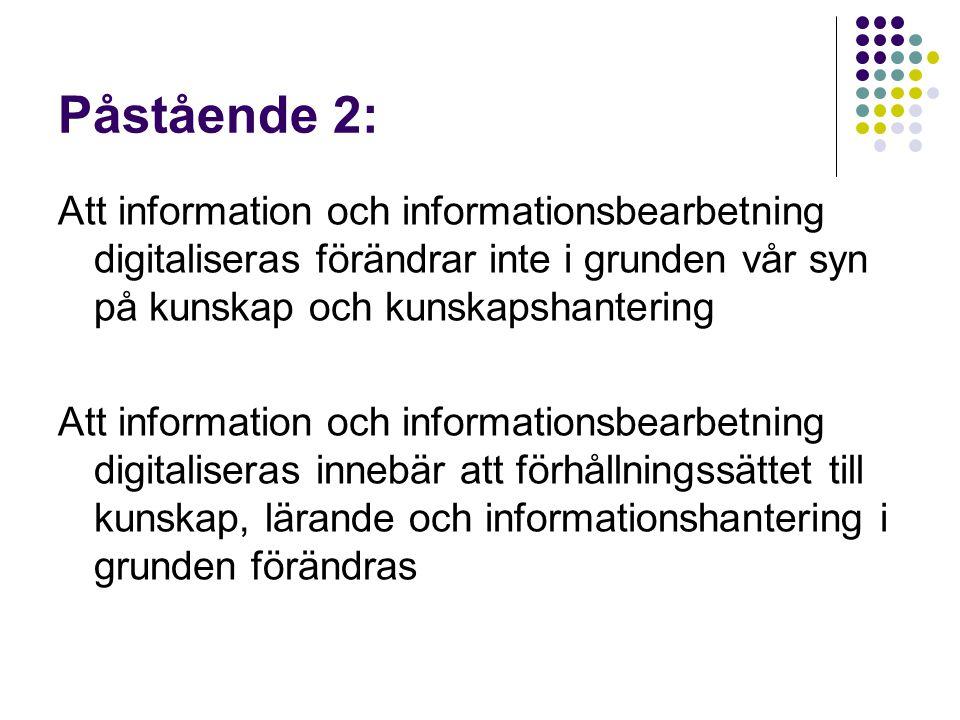 Påstående 2: Att information och informationsbearbetning digitaliseras förändrar inte i grunden vår syn på kunskap och kunskapshantering Att informati