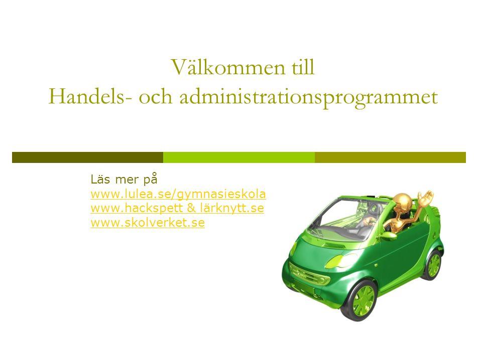 Välkommen till Handels- och administrationsprogrammet Läs mer på www.lulea.se/gymnasieskola www.lulea.se/gymnasieskola www.hackspett & lärknytt.se www