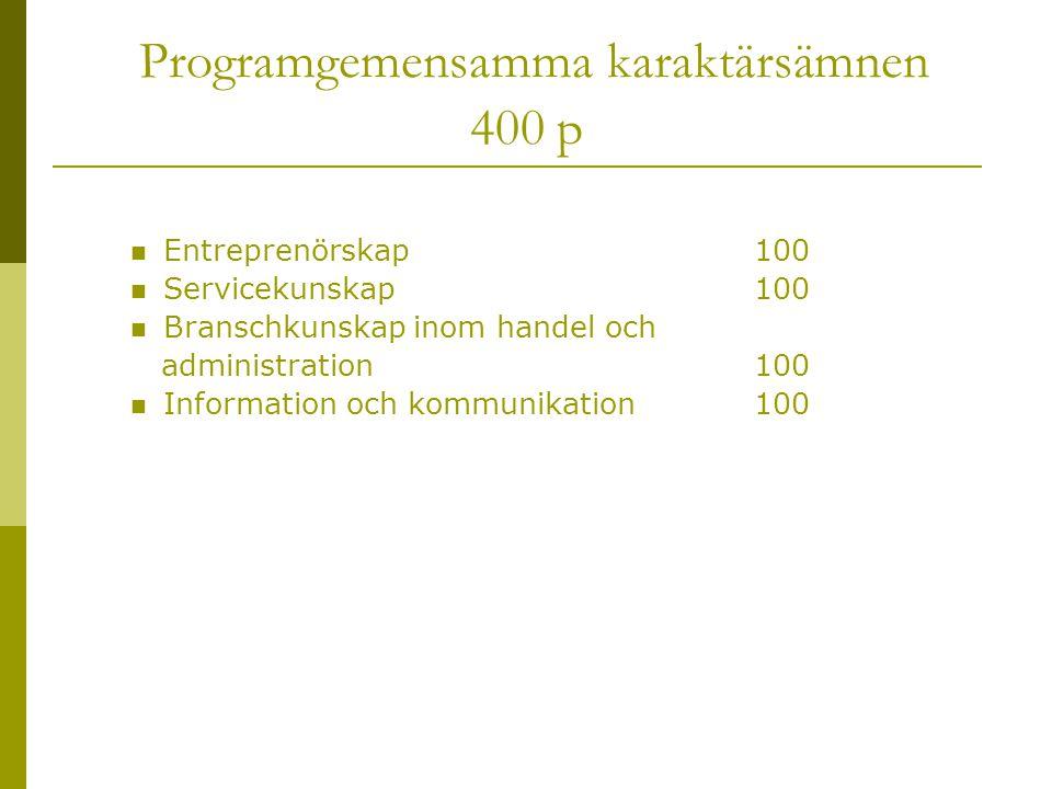 Programgemensamma karaktärsämnen 400 p  Entreprenörskap100  Servicekunskap100  Branschkunskap inom handel och administration100  Information och k