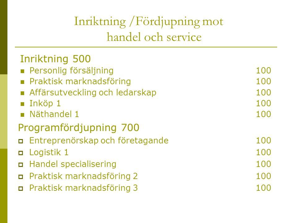 Inriktning /Fördjupning mot handel och service Inriktning 500  Personlig försäljning 100  Praktisk marknadsföring100  Affärsutveckling och ledarska