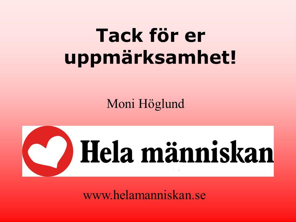 Tack för er uppmärksamhet! Moni Höglund www.helamanniskan.se