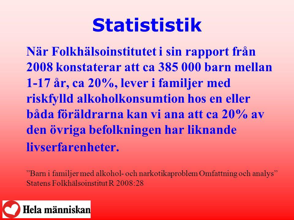 Statististik När Folkhälsoinstitutet i sin rapport från 2008 konstaterar att ca 385 000 barn mellan 1-17 år, ca 20%, lever i familjer med riskfylld alkoholkonsumtion hos en eller båda föräldrarna kan vi ana att ca 20% av den övriga befolkningen har liknande livserfarenheter.