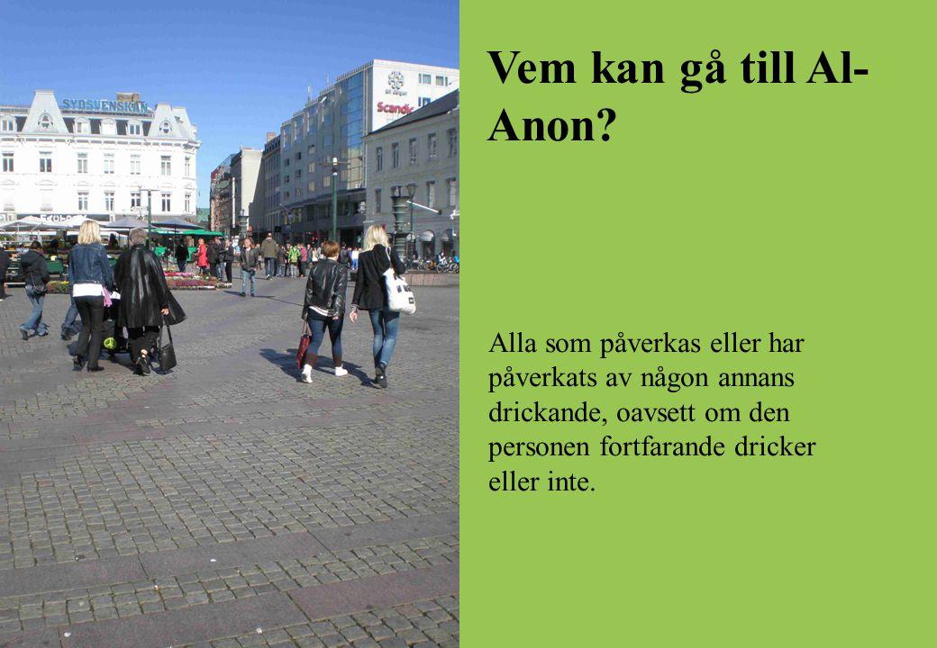 Vem kan gå till Al- Anon? Alla som påverkas eller har påverkats av någon annans drickande, oavsett om den personen fortfarande dricker eller inte.