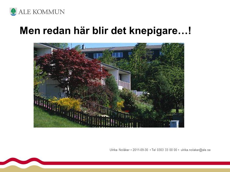 Men redan här blir det knepigare…! Ulrika Nolåker • 2011-09-30 • Tel 0303 33 00 00 • ulrika.nolaker@ale.se