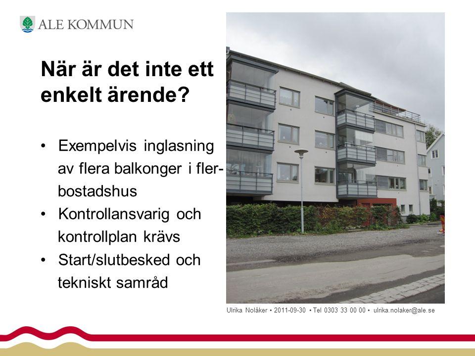 När är det inte ett enkelt ärende? •Exempelvis inglasning av flera balkonger i fler- bostadshus •Kontrollansvarig och kontrollplan krävs •Start/slutbe