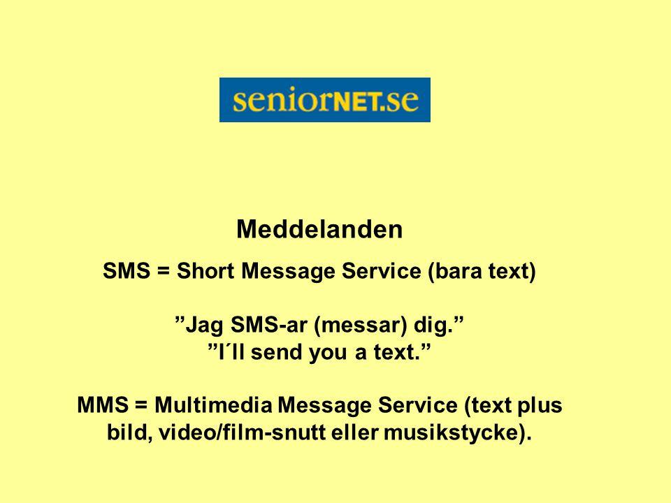 "Meddelanden SMS = Short Message Service (bara text) ""Jag SMS-ar (messar) dig."" ""I´ll send you a text."" MMS = Multimedia Message Service (text plus bil"