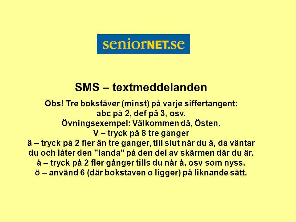 SMS – textmeddelanden Obs! Tre bokstäver (minst) på varje siffertangent: abc på 2, def på 3, osv. Övningsexempel: Välkommen då, Östen. V – tryck på 8