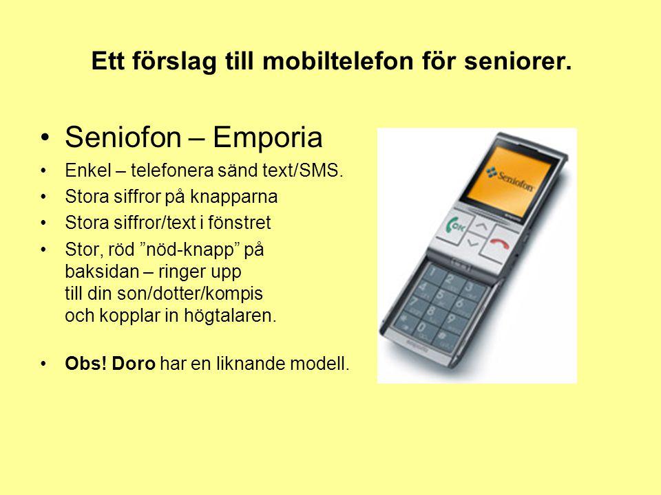 Ett förslag till mobiltelefon för seniorer. •Seniofon – Emporia •Enkel – telefonera sänd text/SMS. •Stora siffror på knapparna •Stora siffror/text i f
