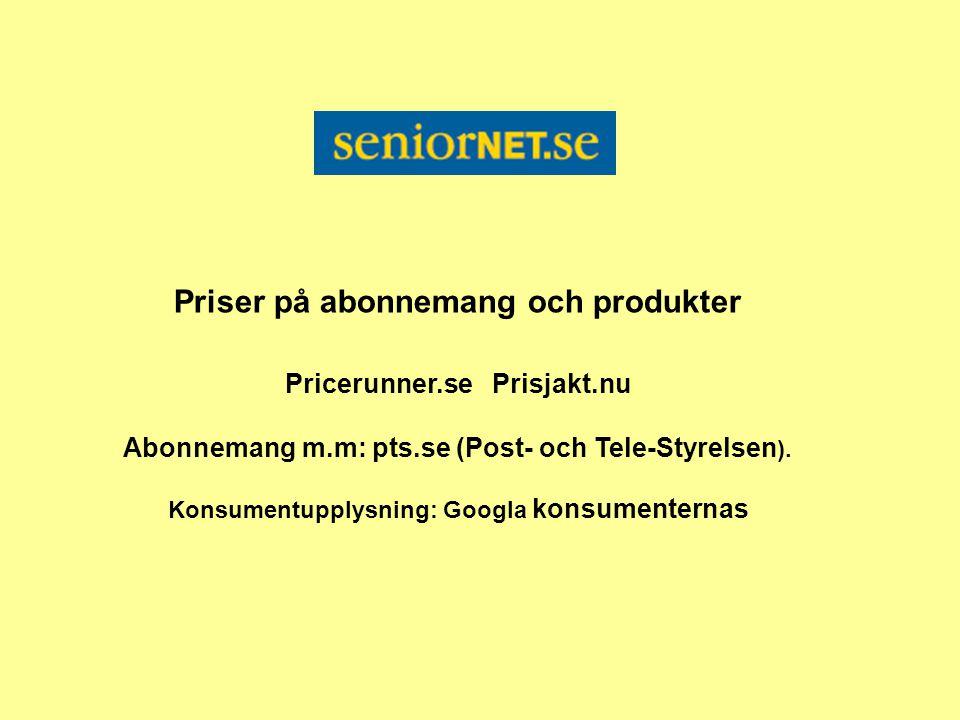 Priser på abonnemang och produkter Pricerunner.se Prisjakt.nu Abonnemang m.m: pts.se (Post- och Tele-Styrelsen ). Konsumentupplysning: Googla konsumen