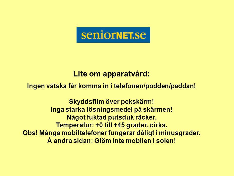 Lite om apparatvård: Ingen vätska får komma in i telefonen/podden/paddan! Skyddsfilm över pekskärm! Inga starka lösningsmedel på skärmen! Något fuktad