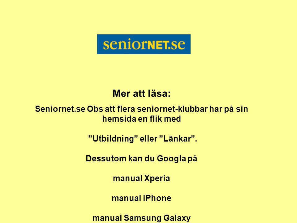"""Mer att läsa: Seniornet.se Obs att flera seniornet-klubbar har på sin hemsida en flik med """"Utbildning"""" eller """"Länkar"""". Dessutom kan du Googla på manua"""
