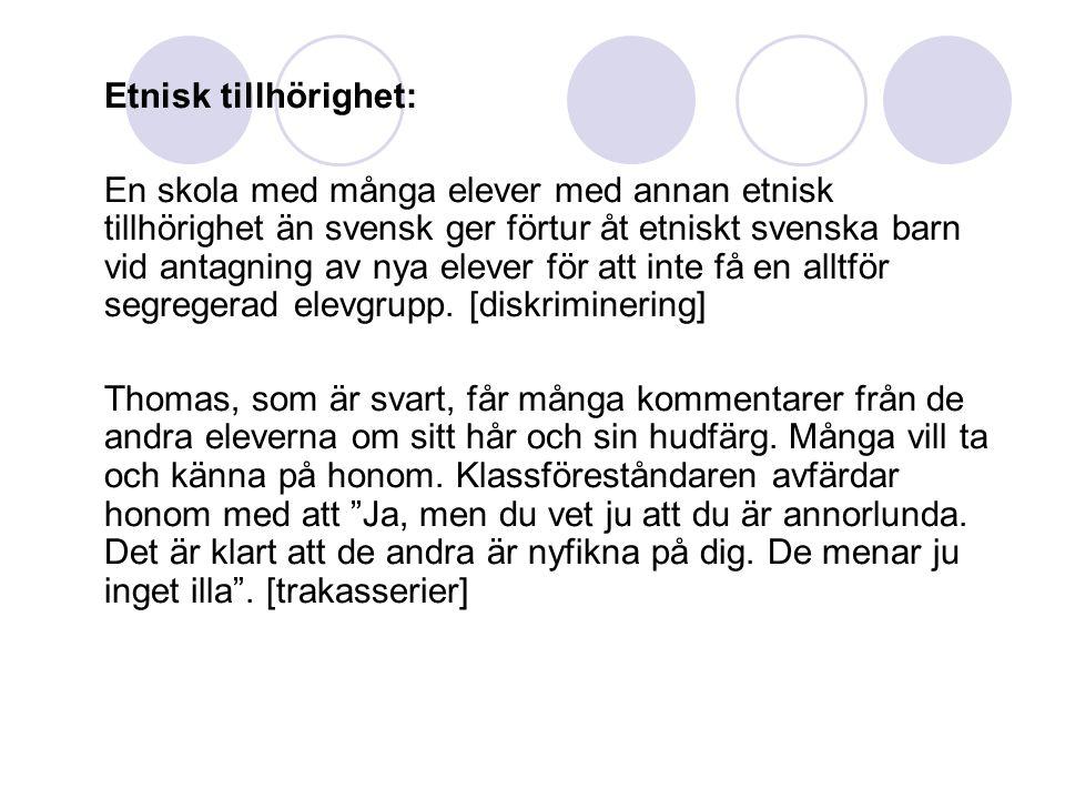 Etnisk tillhörighet: En skola med många elever med annan etnisk tillhörighet än svensk ger förtur åt etniskt svenska barn vid antagning av nya elever