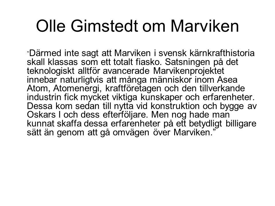 """Olle Gimstedt om Marviken """" Därmed inte sagt att Marviken i svensk kärnkrafthistoria skall klassas som ett totalt fiasko. Satsningen på det teknologis"""